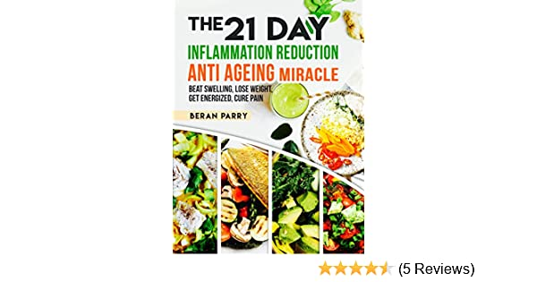 Anti Inflammatory The 21 Day Inflammation Reduction Anti Aging
