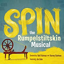 Spin: The Rumpelstiltskin Musical Audiobook by Neil Fishman, Harvey Edelman Narrated by Jim Dale, Johnny Heller, Nicola Barber, Khristine Hvam, John Brady, Nick Sullivan