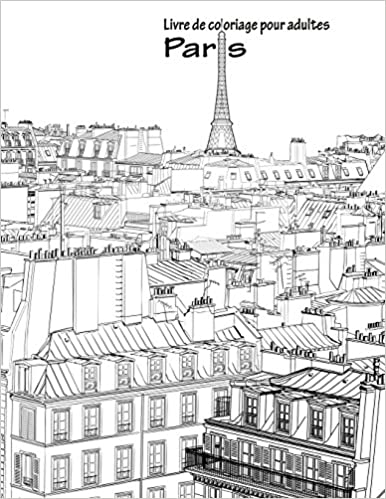 Amazon Com Livre De Coloriage Pour Adultes Paris 1 Volume 1 French Edition 9781533421494 Snels Nick Books