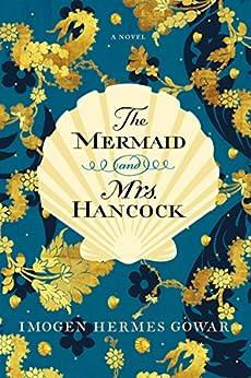 The Mermaid and Mrs. Hancock: A Novel by [Gowar, Imogen Hermes]