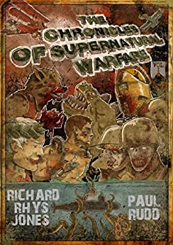 The Chronicles of Supernatural Warfare - Volume One by [Jones, Richard Rhys, Rudd, Paul]