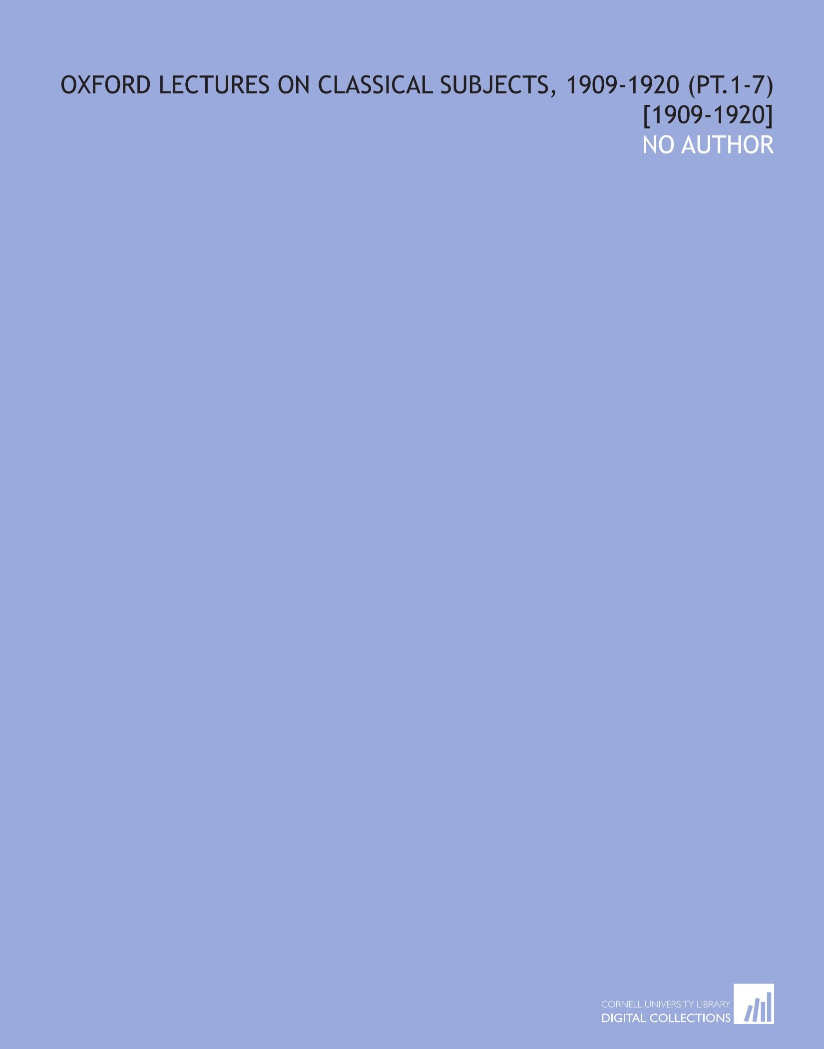 Download Oxford Lectures on Classical Subjects, 1909-1920 (Pt.1-7) [1909-1920] pdf