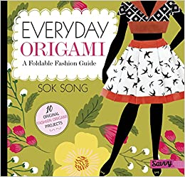 Everyday Origami A Foldable Fashion Guide Sok Song 9781515716303 Amazon Books