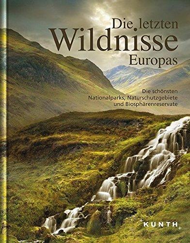 Die letzten Wildnisse Europas: Die schönsten Nationalparks, Naturschutzgebiete und Biosphärenreservate (KUNTH Bildbände/Illustrierte Bücher)