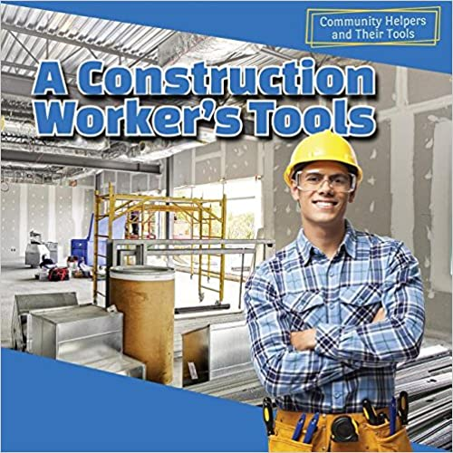 A Construction Worker's Tools (Community Helpers and Their Tools)