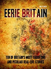 Eerie Britain: Ten of Britain's Most Terrifying and Peculiar Real-Life Stories