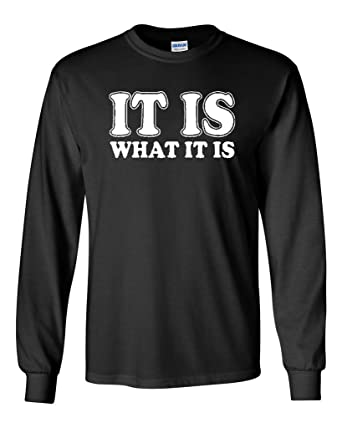 d9fbd971 Long Sleeve Adult T-Shirt It is What It is Funny Quote Saying Good Life