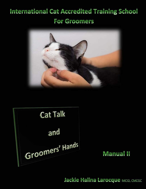Cat Talk and Groomers' Hands: Feline Body Language and Handling Skills (Cat grooming) (Volume 2)
