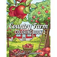 Country Farm Coloring Book: An Adult Coloring Book with Charming Country Life, Playful Animals, Beautiful Flowers, and Nature Scenes for Relaxation