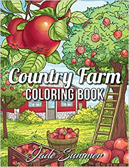 Country Farm Coloring Book: An Adult Coloring Book With Charming Country Life, Playful Animals, Beautiful Flowers, And Nature Scenes For Relaxation por Jade Summer