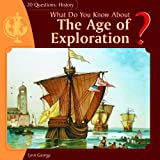 What Do You Know about the Age of Exploration?, Lynn George, 1404241906