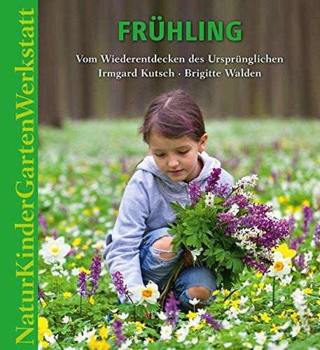 Natur Kinder Garten Werkstatt  Frühling  Vom Wiederentdecken Des Ursprünglichen