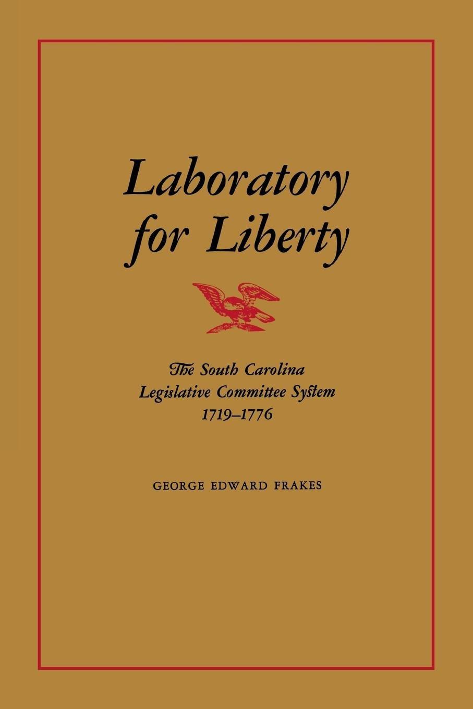 Download Laboratory for Liberty: The South Carolina Legislative Committee System 1719–1776 pdf epub