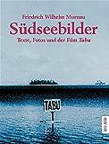 Südseebilder. Texte, Fotos und der Film TABU