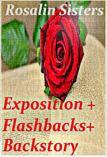 Exposition in Novels Flashbacks Backstory and All The Good Ole Stuff: How to Write Exposition Fiction Writers United Book 4