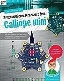 Der kleine Hacker: Programmieren lernen mit dem Calliope mini   Coole Spiel- und Bauprojekte programmieren   Ab 8 Jahren
