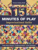 15 minutes of Play - Improvisational Quilts: Made-Fabric Piecing - Traditional Blocks - Scrap Challenges