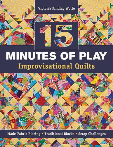 (15 minutes of Play -- Improvisational Quilts: Made-Fabric Piecing - Traditional Blocks - Scrap Challenges)
