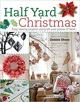 half yard christmas easy sewing projects using leftover pieces of fabric debbie shore 9781782211471 amazoncom books
