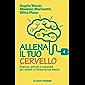 Allena il tuo cervello: Esercizi, attività e curiosità per tenere in forma la tua mente