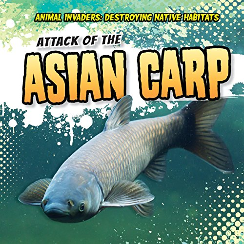 Attack of the Asian Carp (Animal Invaders: Destroying Native ()