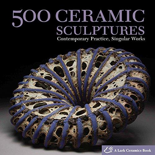 500 Ceramic Sculptures: Contemporary Practice, Singular Works (500 Series)