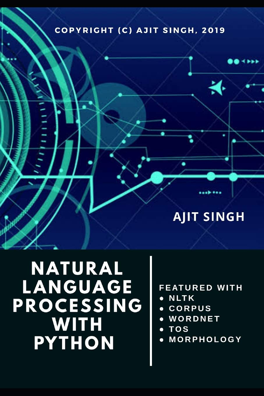 Natural Language Processing With Python: Ajit Singh: 9781071051801