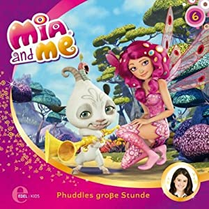 Phuddles große Stunde (Mia and Me 6) Hörspiel