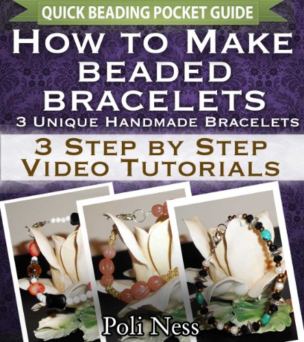 How to Make Beaded Bracelets: 3 Step by Step Video Tutorials (Handmade Jewelry Making Pocket Guide)