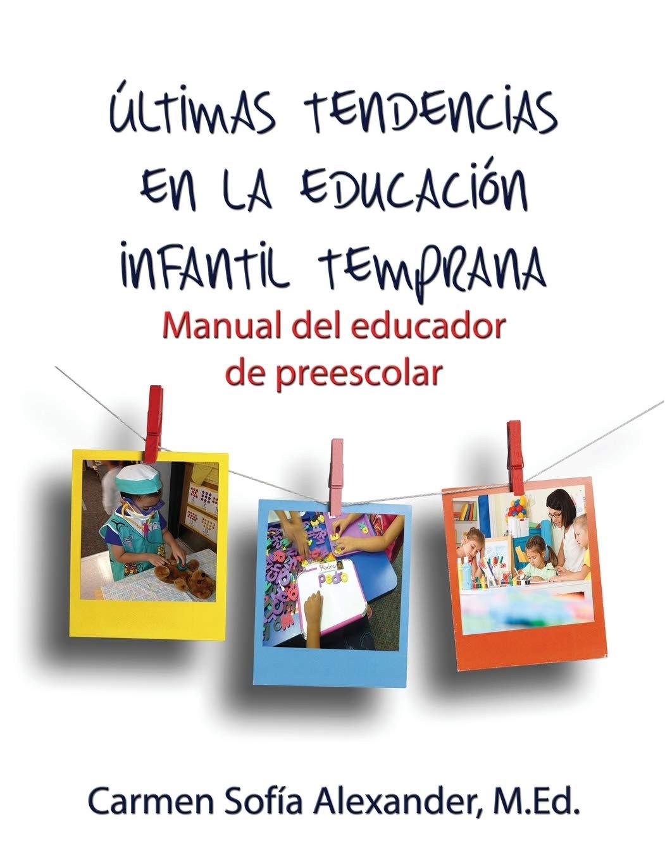 últimas Tendencias En La Educación Infantil Temprana Manual Del Educador De Preescolar 9781506901541 Amazon Es Alexander Carmen Sofia Libros
