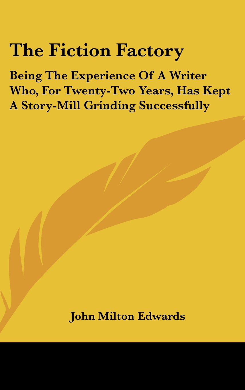 Download The Fiction Factory: Being The Experience Of A Writer Who, For Twenty-Two Years, Has Kept A Story-Mill Grinding Successfully PDF