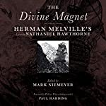 The Divine Magnet: Herman Melville's Letters to Nathaniel Hawthorne   Herman Melville