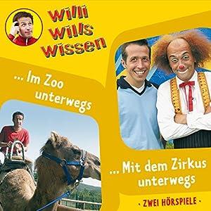 Im Zoo unterwegs / Mit dem Zirkus unterwegs (Willi wills wissen 5) Hörspiel