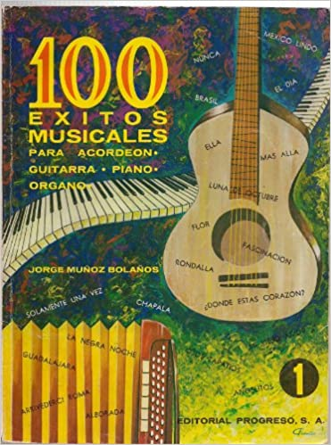 100 Exitos Musicales Para Acordeon, Guitarra, Piano, Organo: Jorge Munoz Bolanos: 9789684364837: Amazon.com: Books