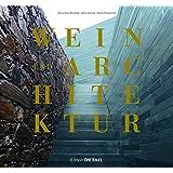 Wein Und Architektur: Ein Wein-reiseführer Für Architekten Und Weinliebhaber