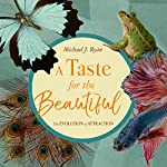 A Taste for the Beautiful: The Evolution of Attraction | Michael J. Ryan