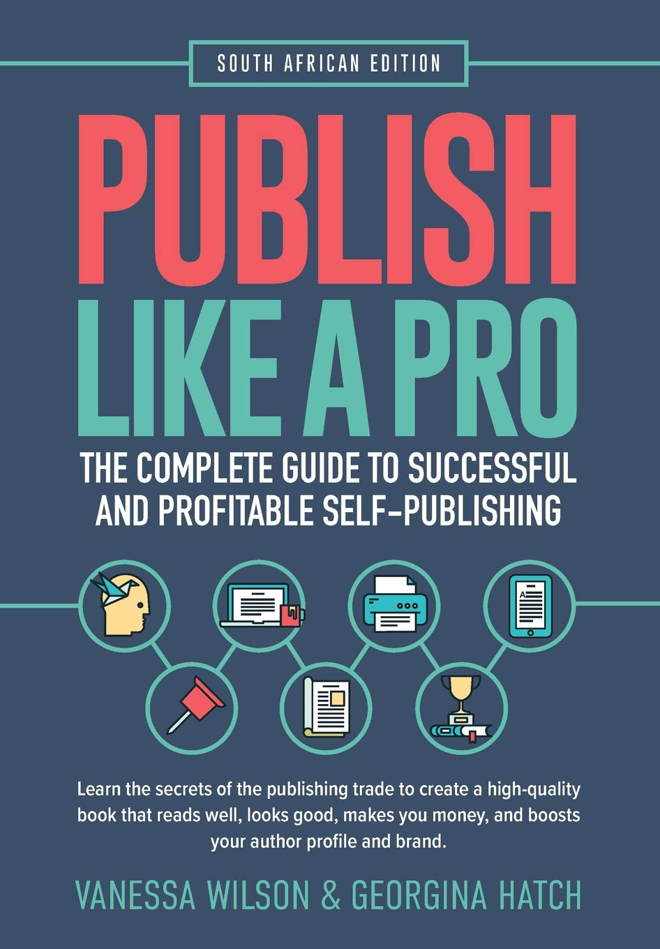 Publish Like a Pro: The Complete Guide to Successful and Profitable Self- Publishing: Vanessa Wilson, Georgina Hatch: 9780639946603: Amazon.com: Books