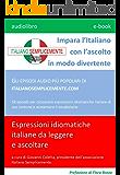 e-book + Audiolibro MP3 - Impara l'Italiano con l'ascolto in modo divertente: GLI EPISODI AUDIO PIÙ POPOLARI DI ITALIANOSEMPLICEMENTE.COM (I libri di Italiano Semplicemente Vol. 1) (Italian Edition)