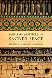 Muslims and Others in Sacred Space (AAR Religion, Culture, and History)