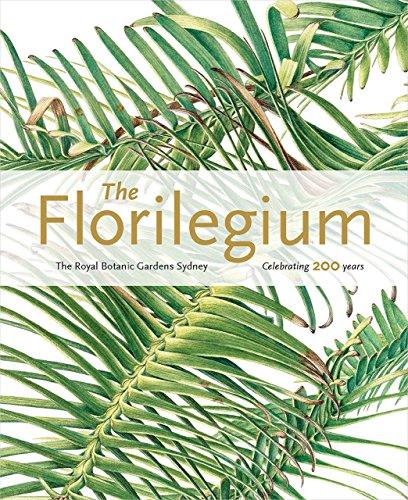 The Florilegium: The Royal Botanic Gardens Sydney: Celebrating 200 Years
