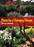 Plants for a Changing Climate, Trevor Nottle, 187705870X