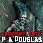 Cucumber Punk   P. A. Douglas