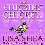 The Clucking Chicken: A Cozy Zoo Short Story, Book 3 | Lisa Shea