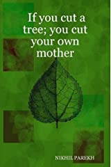 If you cut a tree; you cut your own mother - Poems on Environment , Wildlife , Mother Nature , Global Warming Kindle Edition