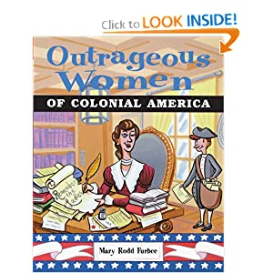 Outrageous Women of Colonial America Mary R. Furbee