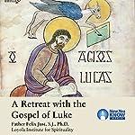 A Retreat with the Gospel of Luke | Fr. Felix Just SJ PhD