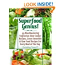 Superfood Genius! 99 Mouthwatering Vegetarian Slow Cooker Recipes, Green Smoothie & Raw Food Recipes For Every Meal of The Day (Including Dessert!)