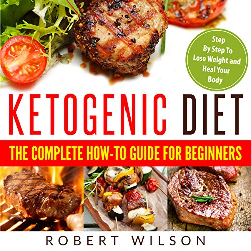 Ketogenic Diet: The Complete How-To Guide for Beginners by Robert Wilson