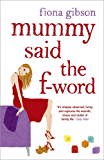 Mummy Said the F-Word: A hilarious story of modern motherhood