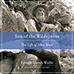 Son of the Wilderness: The Life of John Muir | Linnie Marsh Wolfe